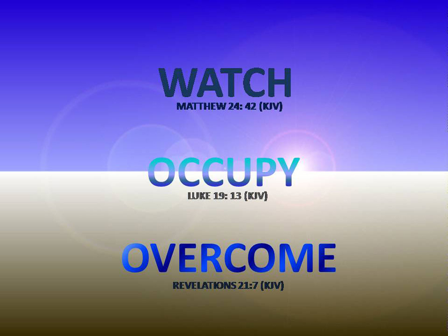 watch, occupy, overcome
